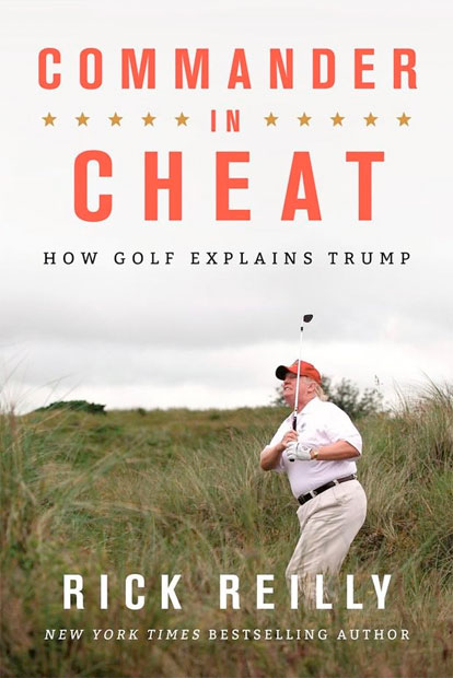 10: RICK REILLY – COMMANDER IN CHEAT COMMANDER IN CHEAT - HOW GOLF EXPLAINS TRUMP